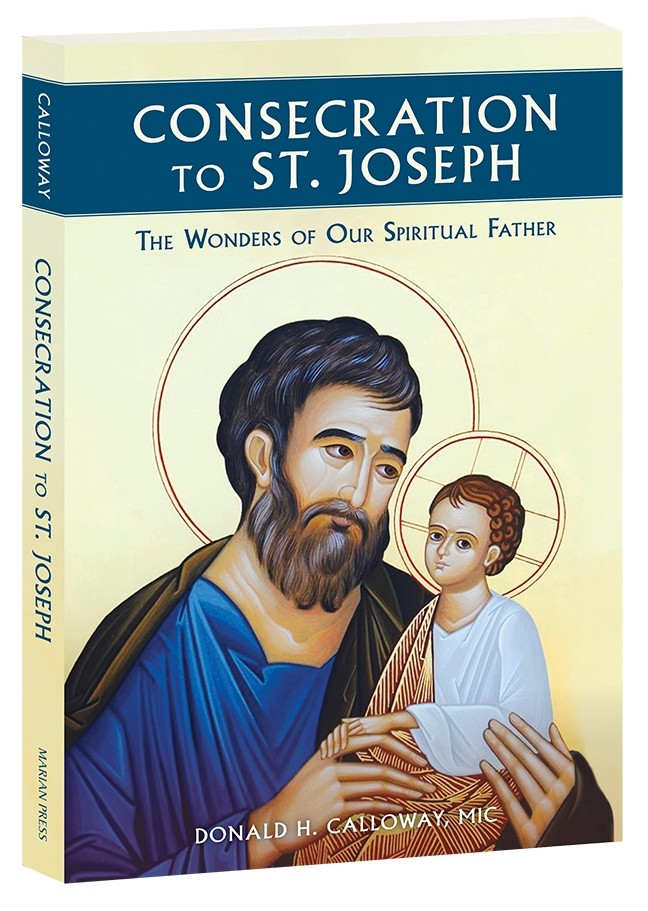 Consecration to St. Joseph: The Wonders of Our Spiritual Father by Fr Donald Calloway